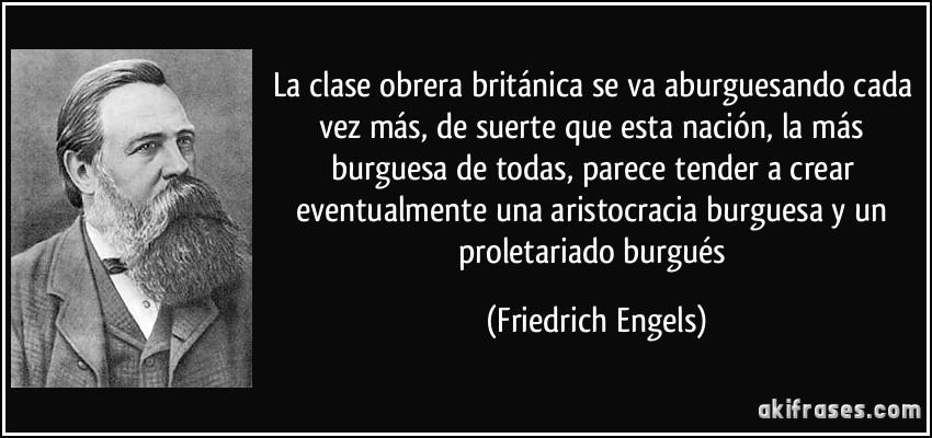 frase-la-clase-obrera-britanica-se-va-aburguesando-cada-vez-mas-de-suerte-que-esta-nacion-la-mas-friedrich-engels-145834